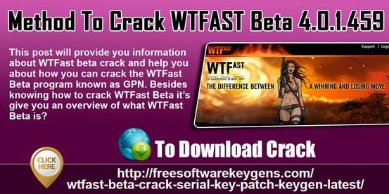 Method to Crack WTFAST Beta 4 0 1 459 - Software Keygens/Cracks